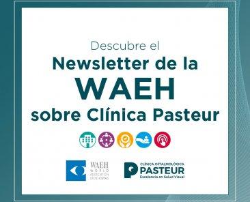 Clínica Oftalmológica Pasteur está presente en el Newsletter de la WAEH, Asociación Mundial de Hospitales Oftalmológicos.
